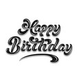 hand drawn lettering - happy birthday with shadow vector image vector image