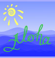 lettering aloha text with sea and sun on blue sky vector image