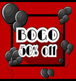 buy one get one bogo 50 percent off poster vector image