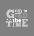god is good all time typography for poster vector image vector image