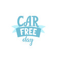 car free day lettering vector image vector image