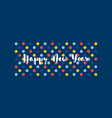 happy new year cute greeting card with polka dot vector image