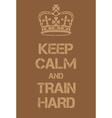 Keep Calm and train hard poster vector image vector image