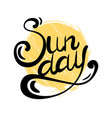 lettering sunday written by hand with grunge sun vector image