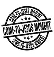 come-to-jesus moment round grunge black stamp vector image vector image