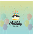 happy birthday 2018 balloon and cake background ve vector image vector image