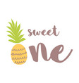 sweet one greeting card design pineapple funny vector image vector image
