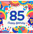 85 eighty five year birthday party greeting card vector image