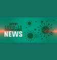 novel coronavirus latest news and updates banner vector image vector image