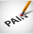 pencil erases the word pain vector image vector image