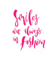 smiles are always in fashion funny handwritten vector image vector image