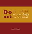 biblical phrase from john gospel 1427 do not be vector image vector image