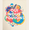 yes we can french motivation quote poster vector image vector image