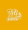 feliz santo translated from spanish handwritten vector image vector image