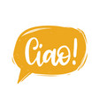 ciao hand lettering phrase translated from italian vector image
