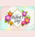 happy mothers day - greeting card vector image vector image