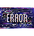 glitch error concept colorful digital pixel noise vector image vector image