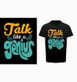talk like a genius typography t-shirt design vector image vector image