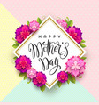 happy mothers day - greeting card design vector image