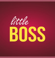 little boss life quote with modern background vector image vector image