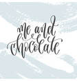 me and chocolate - hand lettering inscription text vector image