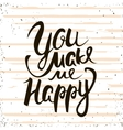 You make me happy Handwritten unique lettering vector image