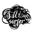 Full Time Surfer vector image vector image