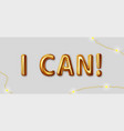 i can inscription gold letters on a gray vector image vector image