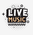 live music in the concert type design vector image