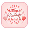 happy birthday to you balloon ribbon gift box back vector image