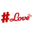 hashtag - love for web network media tag vector image
