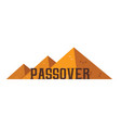 passover text on the background of the pyramids vector image