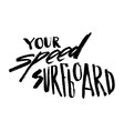 Your Speed Surfboard vector image vector image