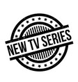 new tv series rubber stamp vector image vector image