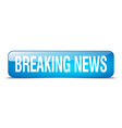 breaking news blue square 3d realistic isolated vector image vector image