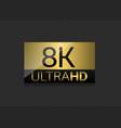 8k ultra hd label vector image vector image
