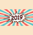 happy new year banner 2019 pop art comic speech vector image vector image