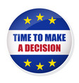 time to make a decision pin button vector image vector image