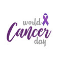 world cancer day celebrated on 4th february vector image vector image