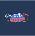 get out vote american vector image vector image
