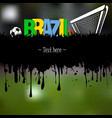 grunge banner brazil with a soccer ball and gate vector image vector image