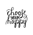 modern brush phrase choose your happy vector image vector image