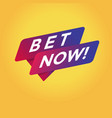 bet now tag sign vector image vector image