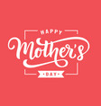 happy mothers day greeting with lettering vector image vector image