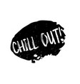 chill out rubber stamp vector image vector image