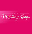 happy mothers day flower calligraphy pink banner vector image