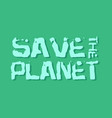 save the planet grunge modern vector image vector image