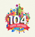 Happy birthday 104 year greeting card poster color vector image