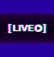 glitch live streaming distorted emblem with 3d vector image vector image