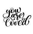 phrase you are loved on valentines day hand drawn vector image